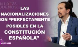 Iglesias: Las nacionalizaciones son perfectamente posibles en la Constitución y no son de izquierda ni derecha
