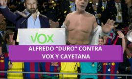 "Alfredo ""Duro"" contra VOX y Cayetana"