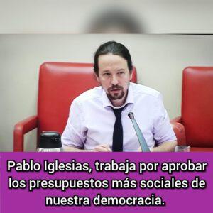Pablo Iglesias muestra su liderazgo para aprobar los presupuestos más sociales de la democracia.