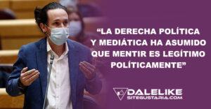 Asegura Pablo Iglesias: La derecha mediática ha normalizado la mentira como forma de hacer política