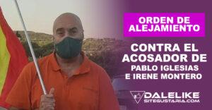 Emitida orden de alejamiento judicial contra acosador de Pablo Iglesias e Irene Montero