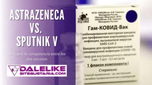Se abre la competencia entre la vacuna de AstraZeneca y la Sputnik V